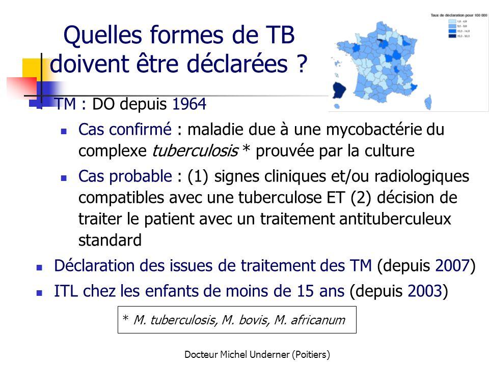 Docteur Michel Underner (Poitiers) Quelles formes de TB doivent être déclarées ? TM : DO depuis 1964 Cas confirmé : maladie due à une mycobactérie du