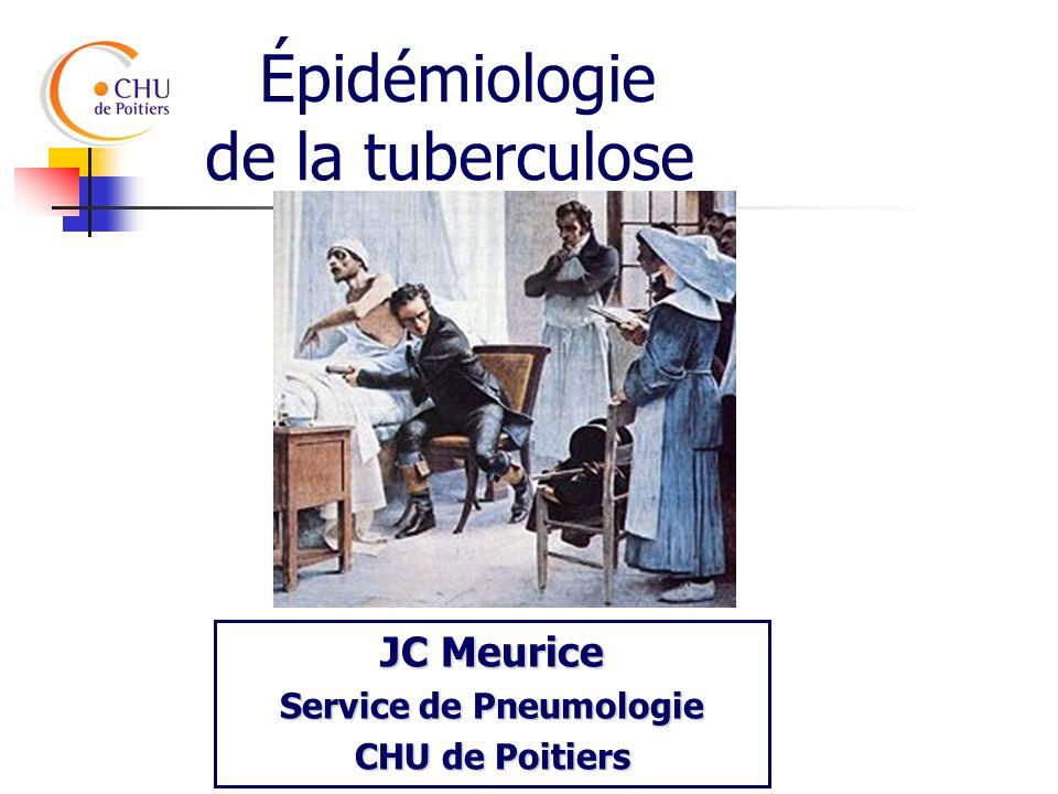 Épidémiologie de la tuberculose JC Meurice Service de Pneumologie CHU de Poitiers