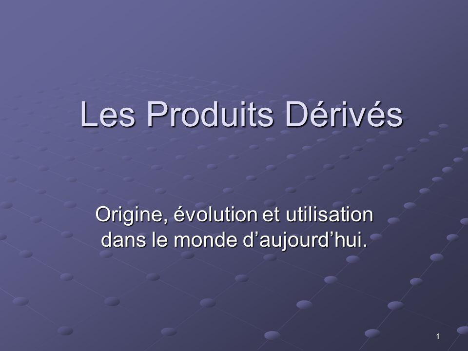 1 Les Produits Dérivés Origine, évolution et utilisation dans le monde daujourdhui.