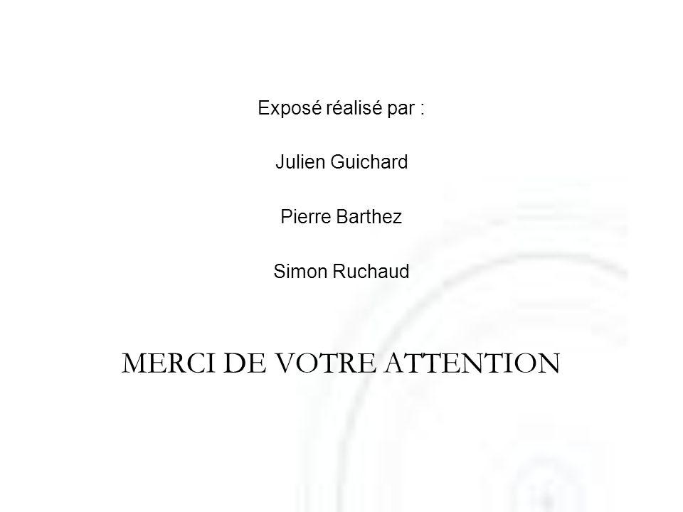 Exposé réalisé par : Julien Guichard Pierre Barthez Simon Ruchaud MERCI DE VOTRE ATTENTION