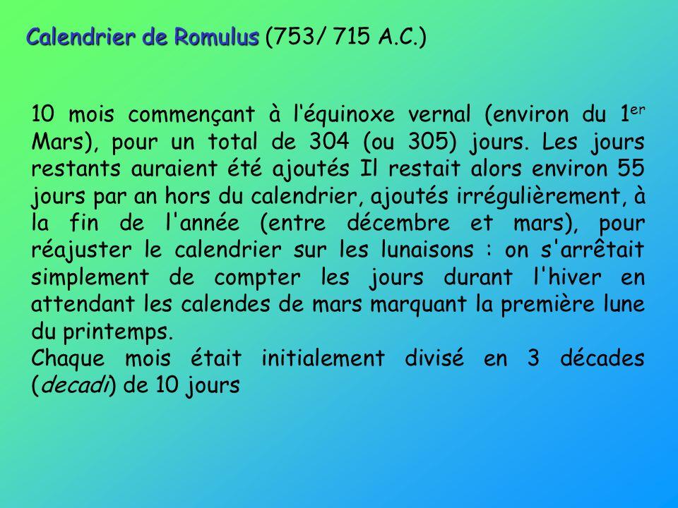 10 mois commençant à léquinoxe vernal (environ du 1 er Mars), pour un total de 304 (ou 305) jours.