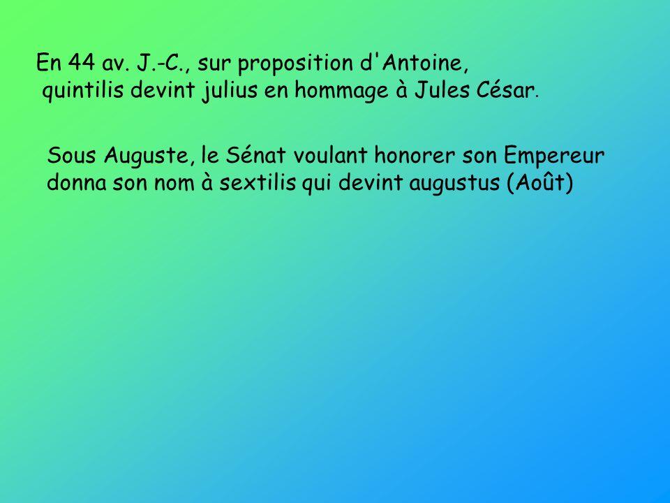 Sous Auguste, le Sénat voulant honorer son Empereur donna son nom à sextilis qui devint augustus (Août) En 44 av. J.-C., sur proposition d'Antoine, qu