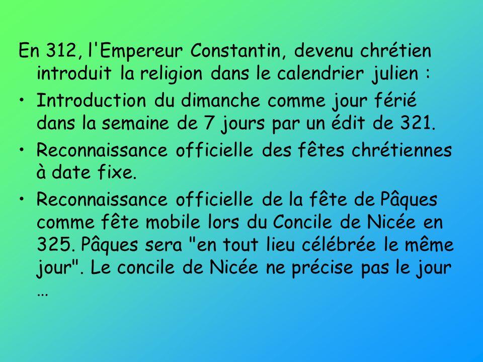 En 312, l'Empereur Constantin, devenu chrétien introduit la religion dans le calendrier julien : Introduction du dimanche comme jour férié dans la sem