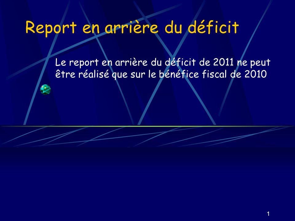 1 Report en arrière du déficit Le report en arrière du déficit de 2011 ne peut être réalisé que sur le bénéfice fiscal de 2010