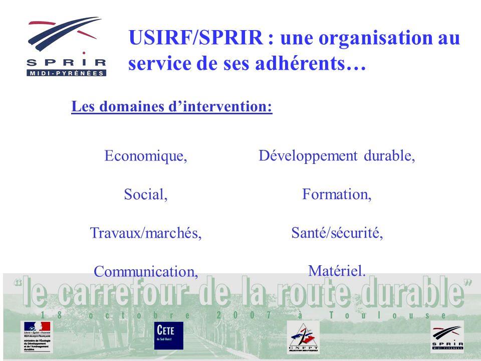 Les domaines dintervention: USIRF/SPRIR : une organisation au service de ses adhérents… Economique, Social, Travaux/marchés, Communication, Développement durable, Formation, Santé/sécurité, Matériel.