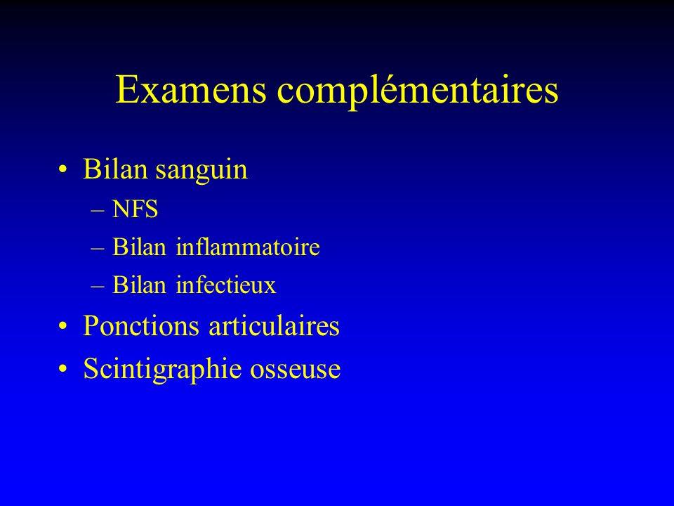 Examens complémentaires Bilan sanguin –NFS –Bilan inflammatoire –Bilan infectieux Ponctions articulaires Scintigraphie osseuse
