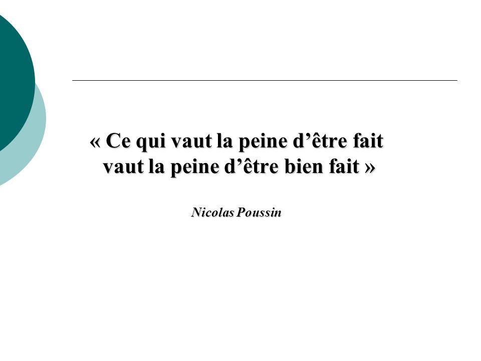 « Ce qui vaut la peine dêtre fait vaut la peine dêtre bien fait » Nicolas Poussin