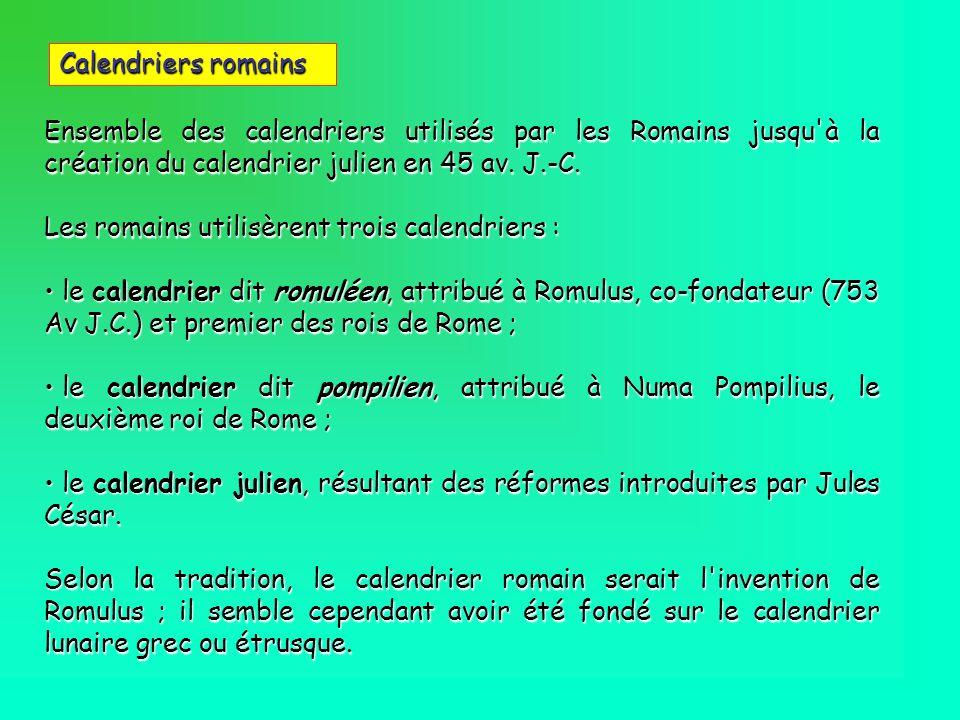 Ensemble des calendriers utilisés par les Romains jusqu'à la création du calendrier julien en 45 av. J.-C. Les romains utilisèrent trois calendriers :