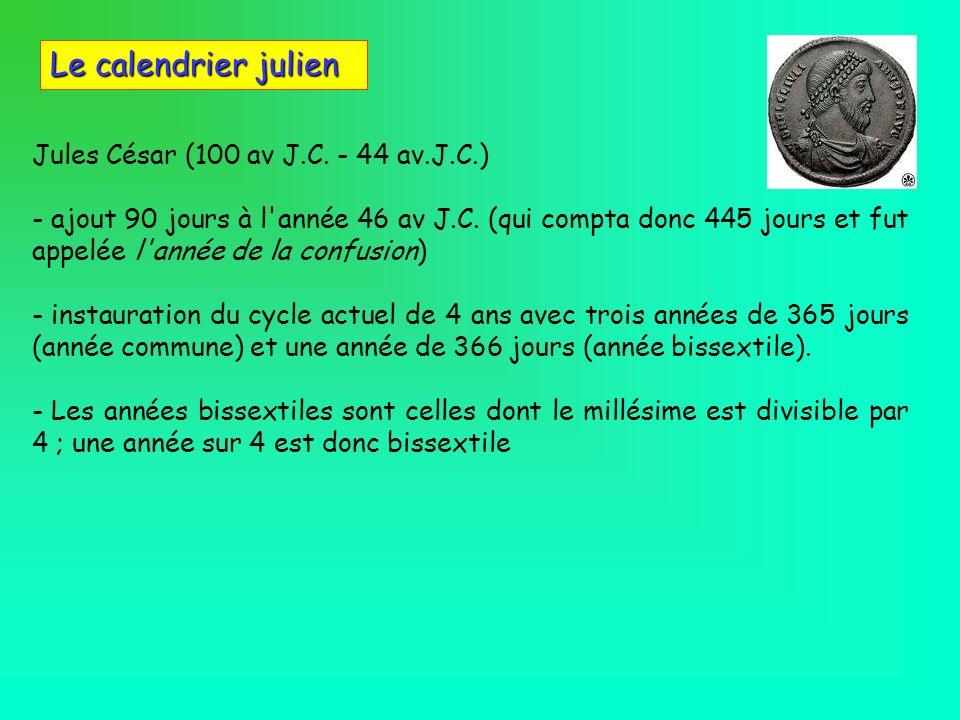 Le calendrier julien Jules César (100 av J.C. - 44 av.J.C.) - - ajout 90 jours à l'année 46 av J.C. (qui compta donc 445 jours et fut appelée l'année