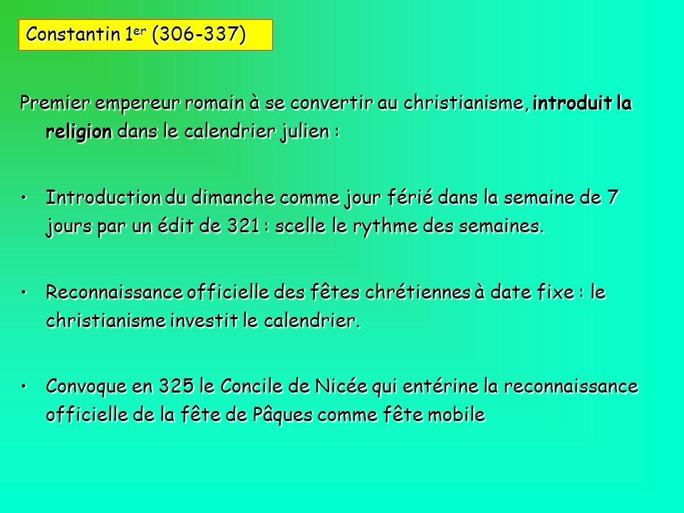 Premier empereur romain à se convertir au christianisme, introduit la religion dans le calendrier julien : Introduction du dimanche comme jour férié d