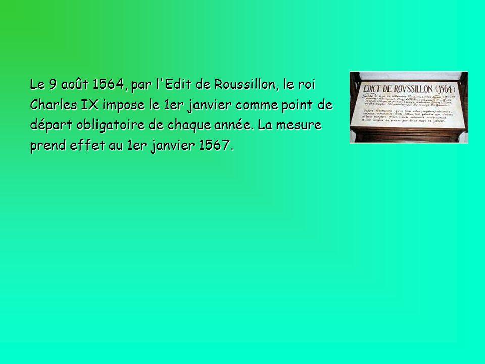 Le 9 août 1564, par l'Edit de Roussillon, le roi Charles IX impose le 1er janvier comme point de départ obligatoire de chaque année. La mesure prend e