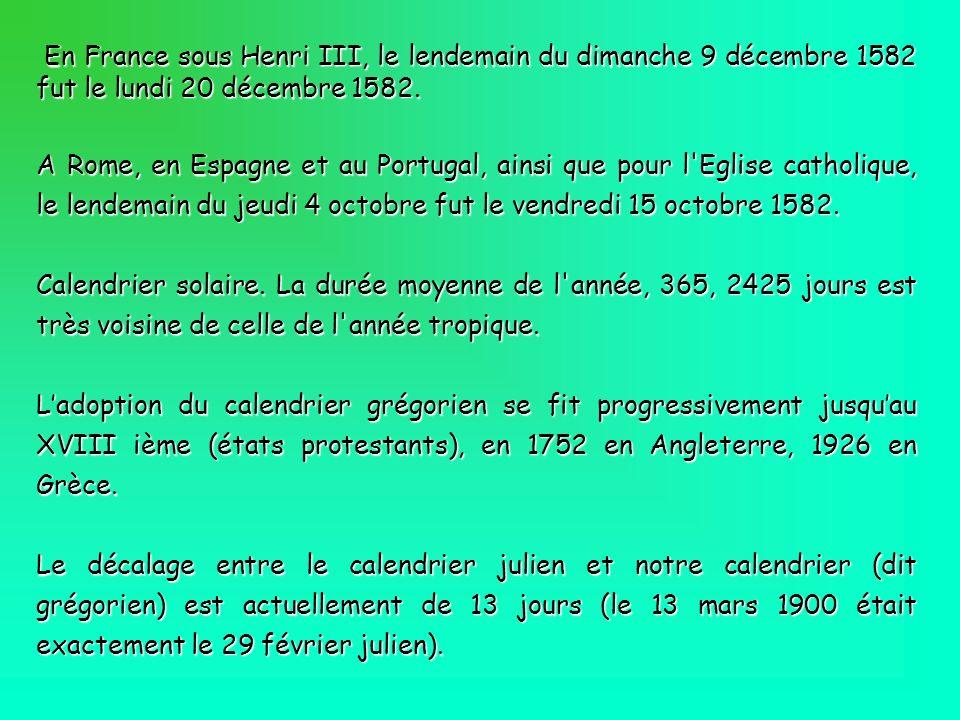En France sous Henri III, le lendemain du dimanche 9 décembre 1582 fut le lundi 20 décembre 1582. En France sous Henri III, le lendemain du dimanche 9
