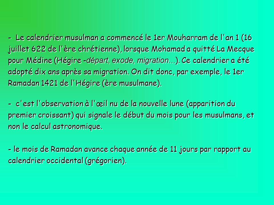 - Le calendrier musulman a commencé le 1er Mouharram de l'an 1 (16 juillet 622 de l'ère chrétienne), lorsque Mohamad a quitté La Mecque pour Médine (H