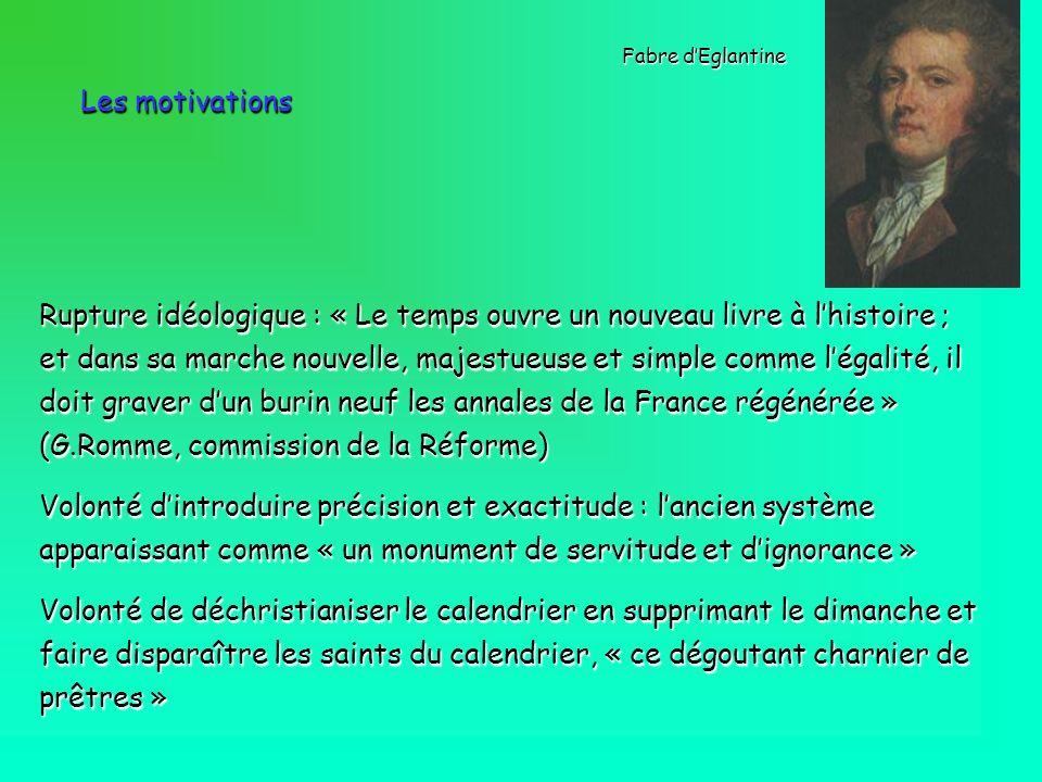 Les motivations Rupture idéologique : « Le temps ouvre un nouveau livre à lhistoire ; et dans sa marche nouvelle, majestueuse et simple comme légalité