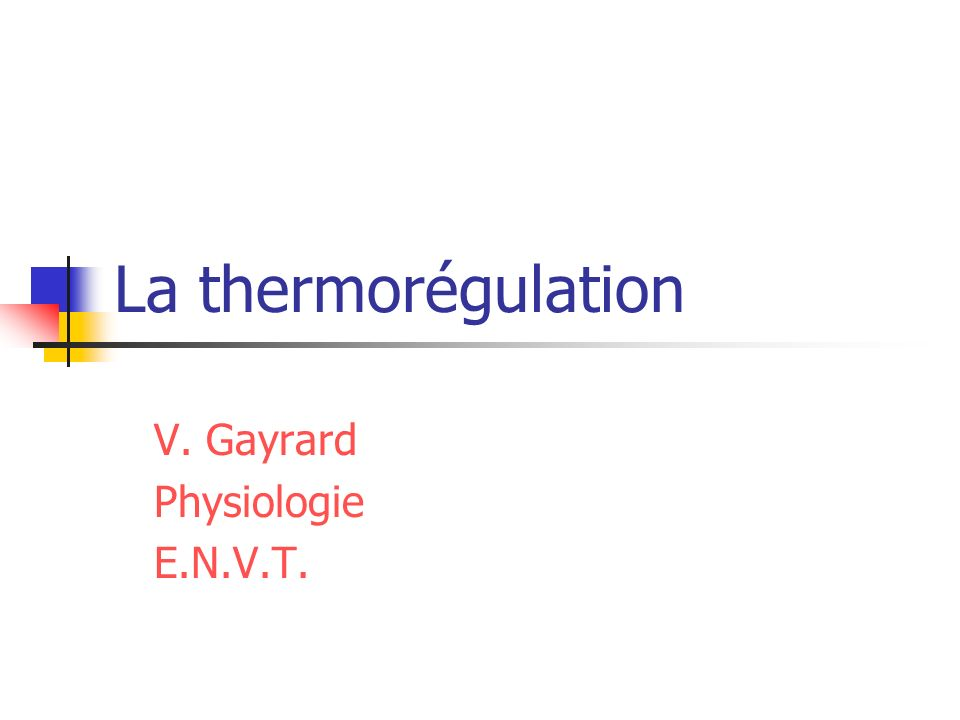 La thermorégulation V. Gayrard Physiologie E.N.V.T.