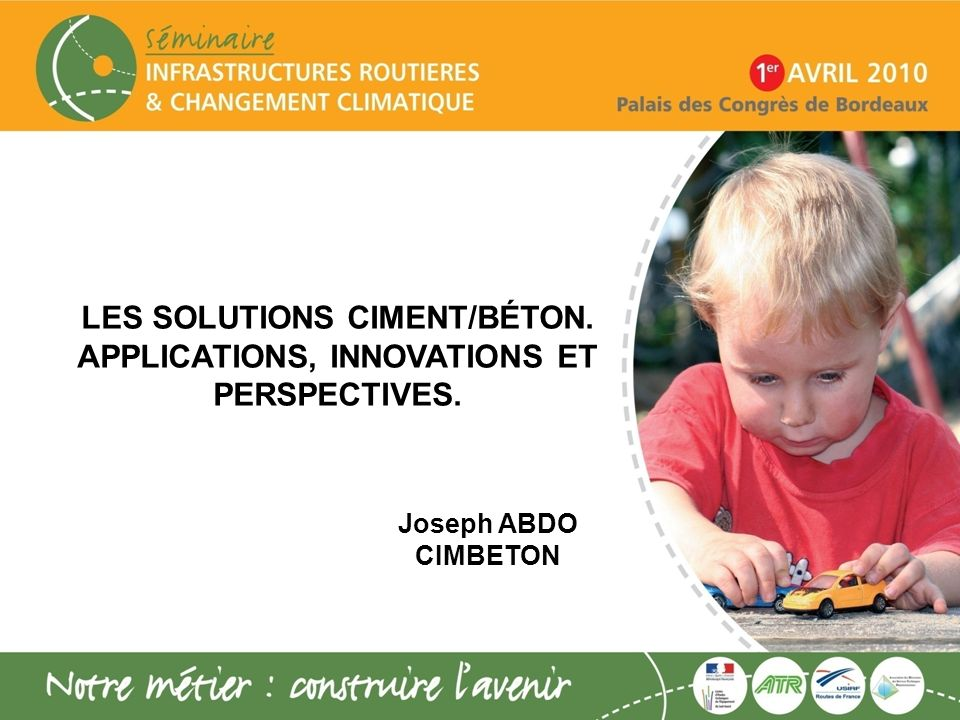 LES SOLUTIONS CIMENT/BÉTON. APPLICATIONS, INNOVATIONS ET PERSPECTIVES. Joseph ABDO CIMBETON