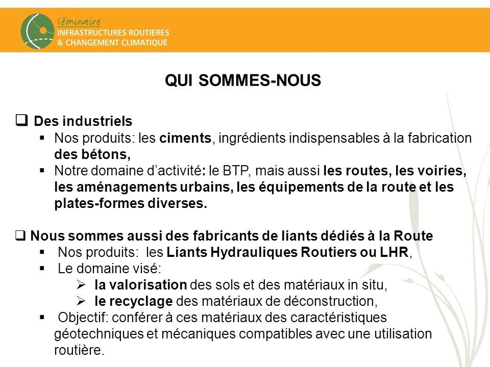QUI SOMMES-NOUS Des industriels Nos produits: les ciments, ingrédients indispensables à la fabrication des bétons, Notre domaine dactivité: le BTP, ma
