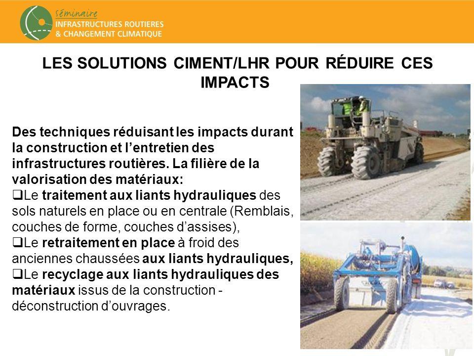LES SOLUTIONS CIMENT/LHR POUR RÉDUIRE CES IMPACTS Des techniques réduisant les impacts durant la construction et lentretien des infrastructures routiè
