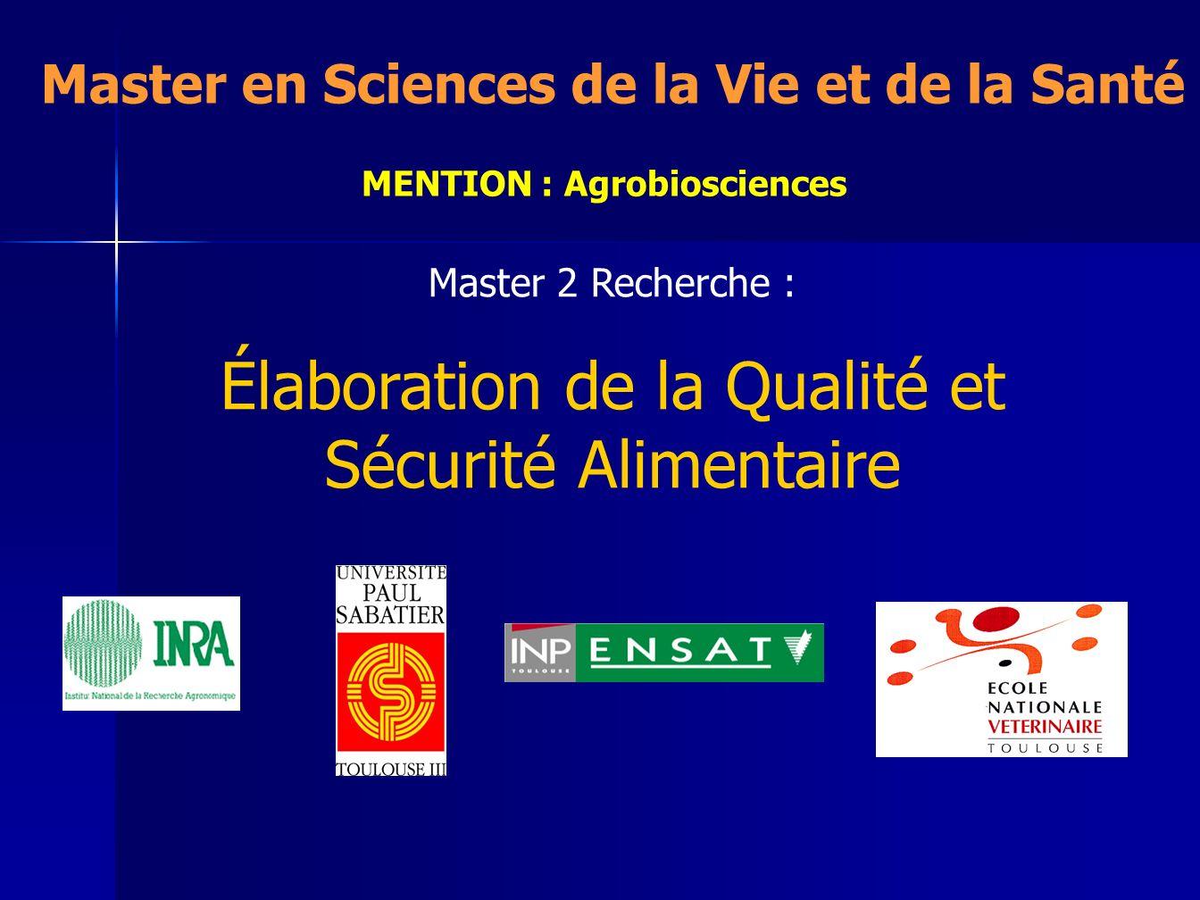 MENTION : Agrobiosciences Master en Sciences de la Vie et de la Santé Master 2 Recherche : Élaboration de la Qualité et Sécurité Alimentaire