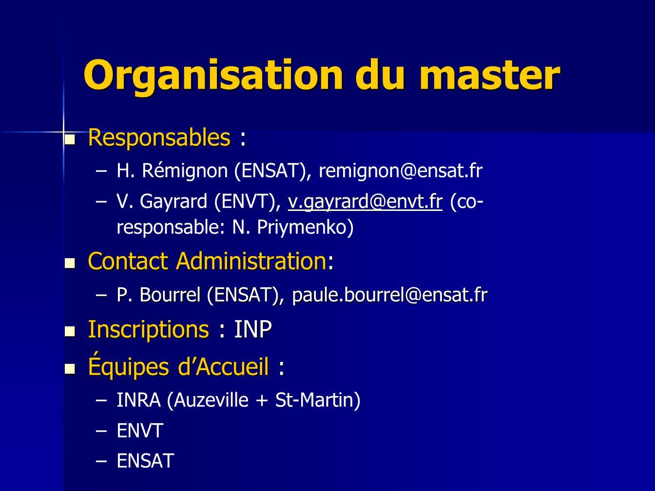 Organisation du master Responsables : Responsables : – –H. Rémignon (ENSAT), remignon@ensat.fr – –V. Gayrard (ENVT), v.gayrard@envt.fr (co- responsabl