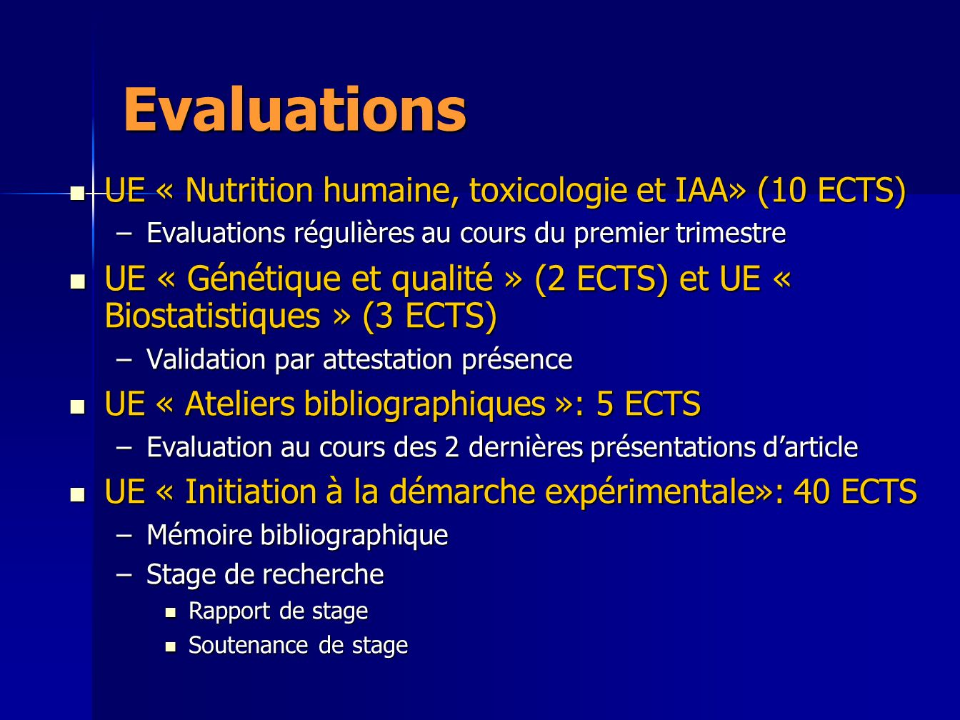 Règlement des études Master 2 Recherche: 60 ECTS Master 2 Recherche: 60 ECTS Une UE est validée si la moyenne pondérée des notes obtenues >10 Une UE est validée si la moyenne pondérée des notes obtenues >10 Délivrance du diplôme de M2 (octroi de 60 ECTS au titre du M2) subordonnée à la validation de lensemble des UE Délivrance du diplôme de M2 (octroi de 60 ECTS au titre du M2) subordonnée à la validation de lensemble des UE Pas de compensation possible entre les UE Pas de compensation possible entre les UE