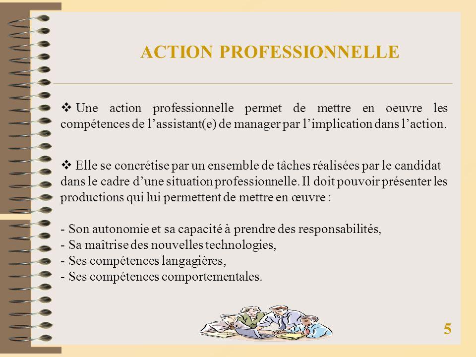 ACTION PROFESSIONNELLE Une action professionnelle permet de mettre en oeuvre les compétences de lassistant(e) de manager par limplication dans laction.
