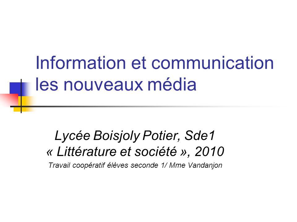 Information et communication les nouveaux média Lycée Boisjoly Potier, Sde1 « Littérature et société », 2010 Travail coopératif élèves seconde 1/ Mme