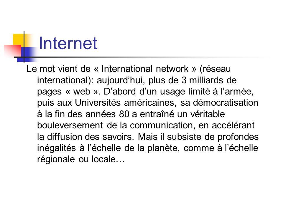 Internet Le mot vient de « International network » (réseau international): aujourdhui, plus de 3 milliards de pages « web ». Dabord dun usage limité à