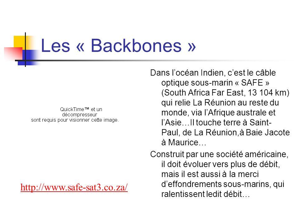 Les « Backbones » Dans locéan Indien, cest le câble optique sous-marin « SAFE » (South Africa Far East, 13 104 km) qui relie La Réunion au reste du mo