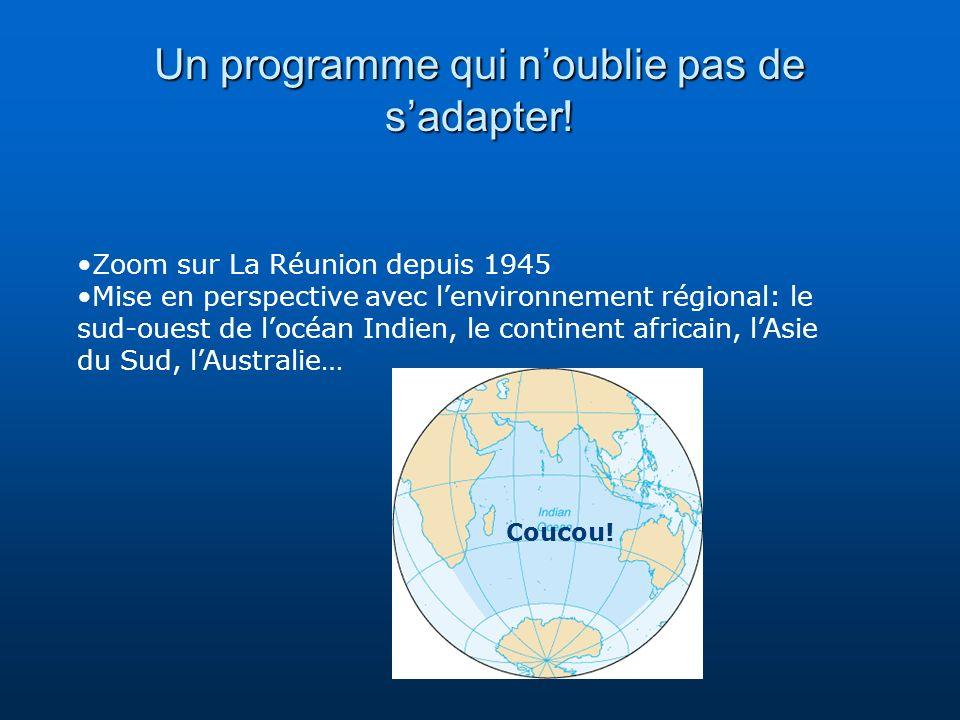 Un programme qui noublie pas de sadapter! Zoom sur La Réunion depuis 1945 Mise en perspective avec lenvironnement régional: le sud-ouest de locéan Ind