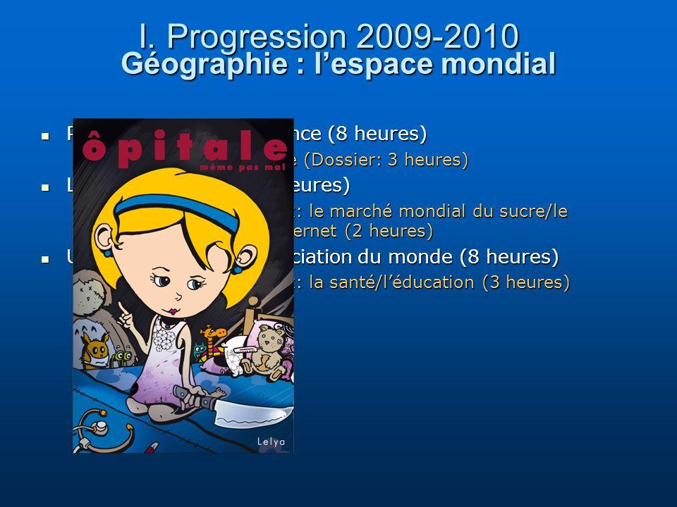 Géographie : lespace mondial I. Progression 2009-2010 Pôles et aires de puissance (8 heures) Pôles et aires de puissance (8 heures) Sujet détude: La C