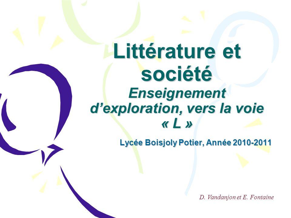 Littérature et société Enseignement dexploration, vers la voie « L » Lycée Boisjoly Potier, Année 2010-2011 D.