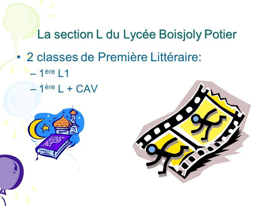 La section L du Lycée Boisjoly Potier 2 classes de Première Littéraire: –1 ère L1 –1 ère L + CAV