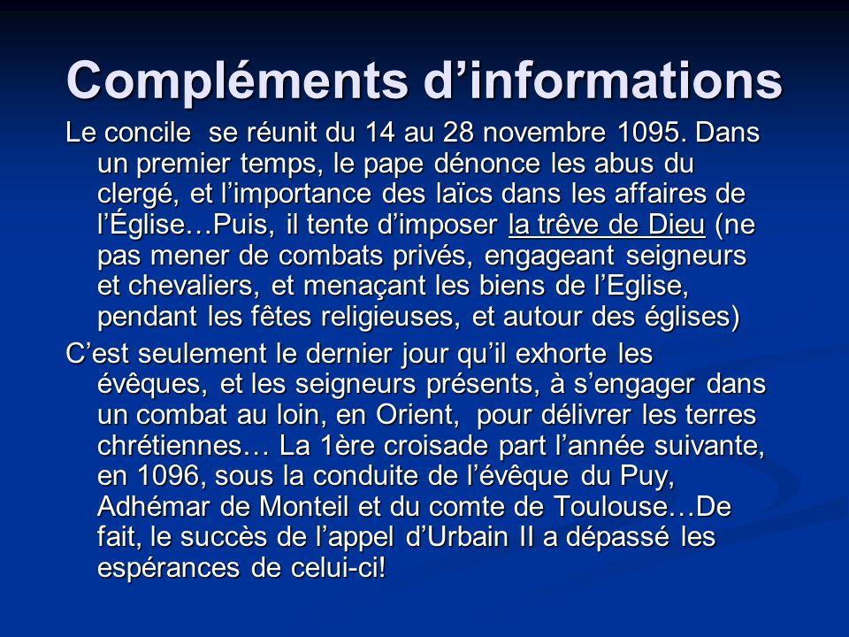 Compléments dinformations Le concile se réunit du 14 au 28 novembre 1095. Dans un premier temps, le pape dénonce les abus du clergé, et limportance de