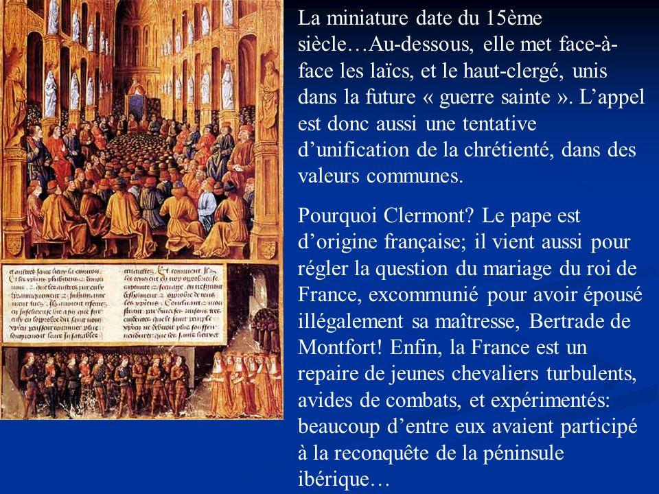 La miniature date du 15ème siècle…Au-dessous, elle met face-à- face les laïcs, et le haut-clergé, unis dans la future « guerre sainte ». Lappel est do