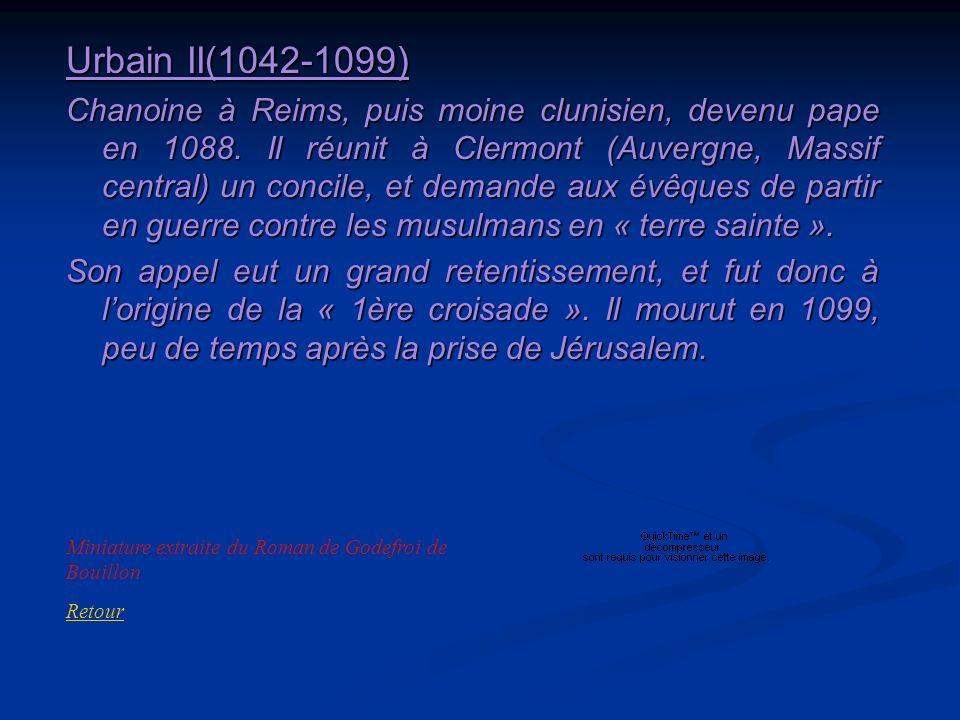Urbain II(1042-1099) Chanoine à Reims, puis moine clunisien, devenu pape en 1088. Il réunit à Clermont (Auvergne, Massif central) un concile, et deman