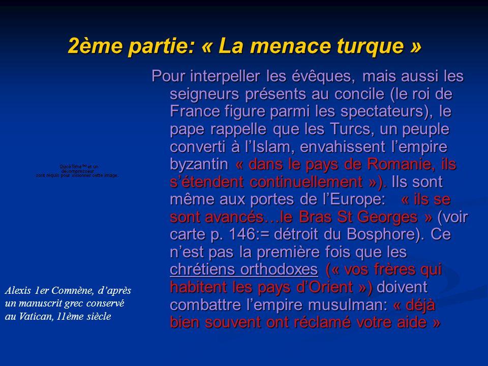 2ème partie: « La menace turque » Pour interpeller les évêques, mais aussi les seigneurs présents au concile (le roi de France figure parmi les specta