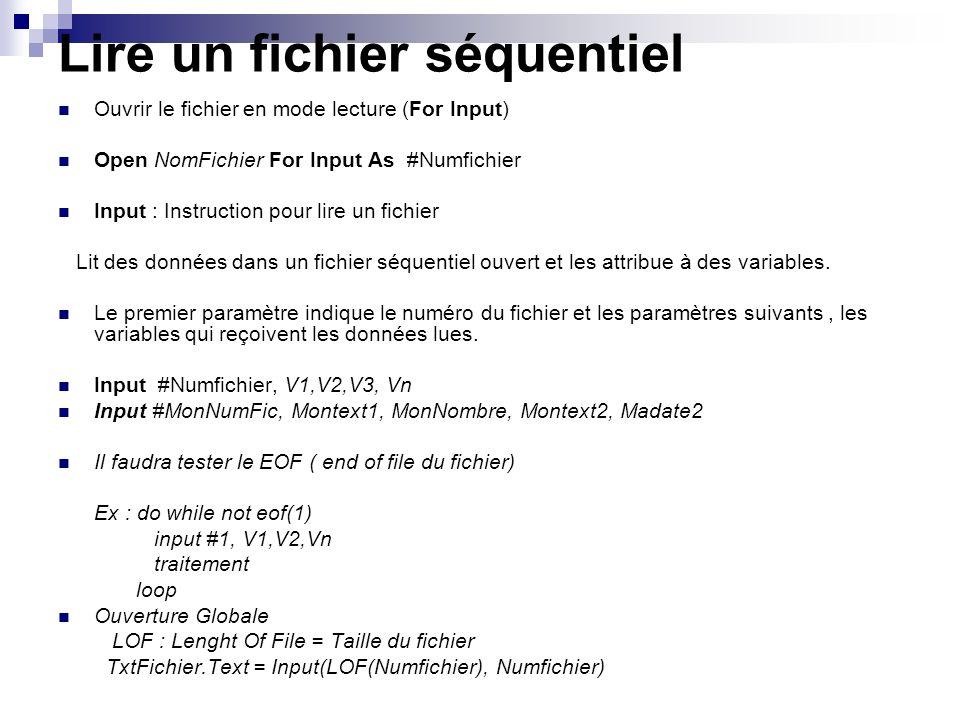 Lire un fichier séquentiel Ouvrir le fichier en mode lecture (For Input) Open NomFichier For Input As #Numfichier Input : Instruction pour lire un fic