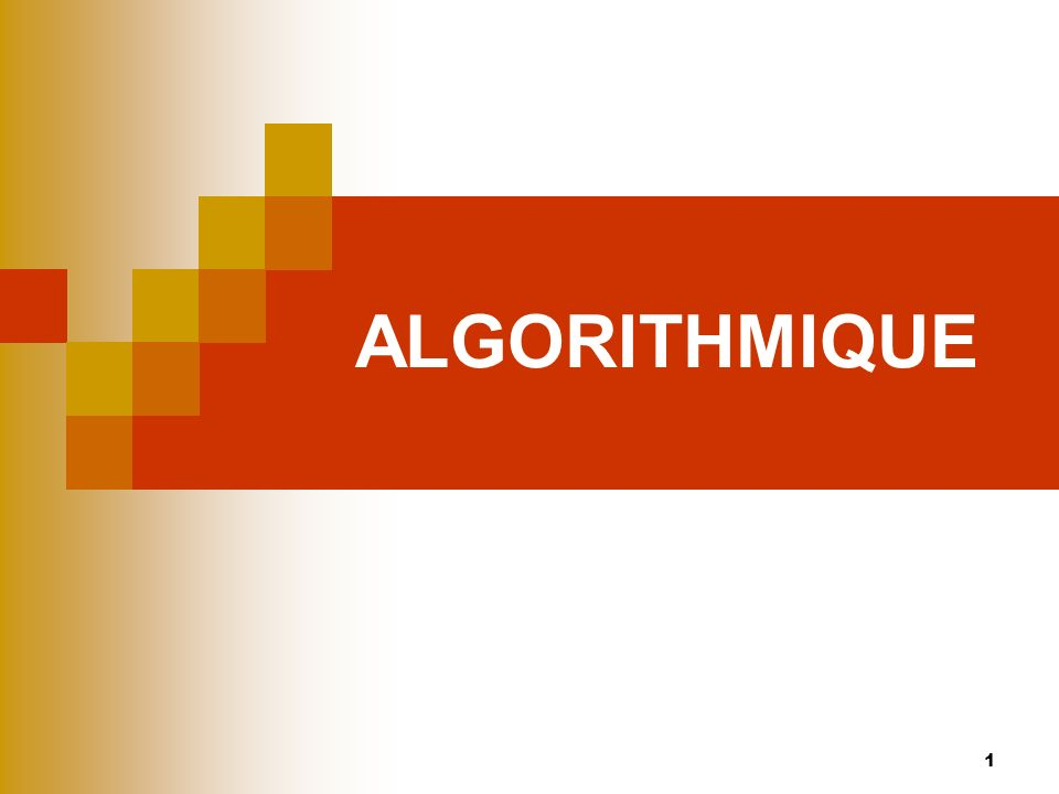 1 ALGORITHMIQUE