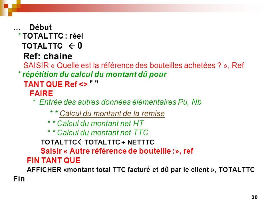 30 … Début * TOTALTTC : réel TOTALTTC 0 Ref: chaine SAISIR « Quelle est la référence des bouteilles achetées ? », Ref * répétition du calcul du montan