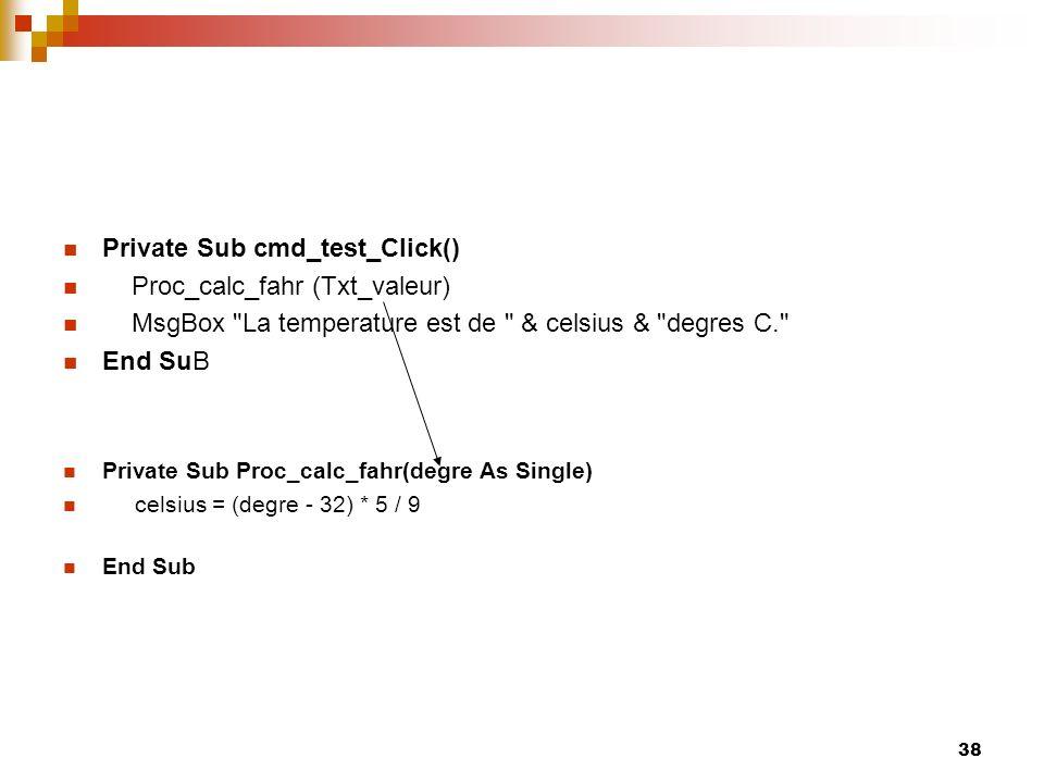 38 Private Sub cmd_test_Click() Proc_calc_fahr (Txt_valeur) MsgBox