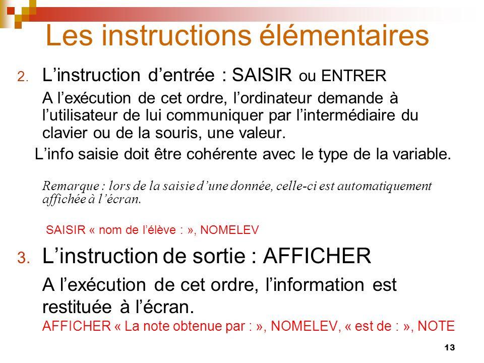 13 Les instructions élémentaires 2. Linstruction dentrée : SAISIR ou ENTRER A lexécution de cet ordre, lordinateur demande à lutilisateur de lui commu