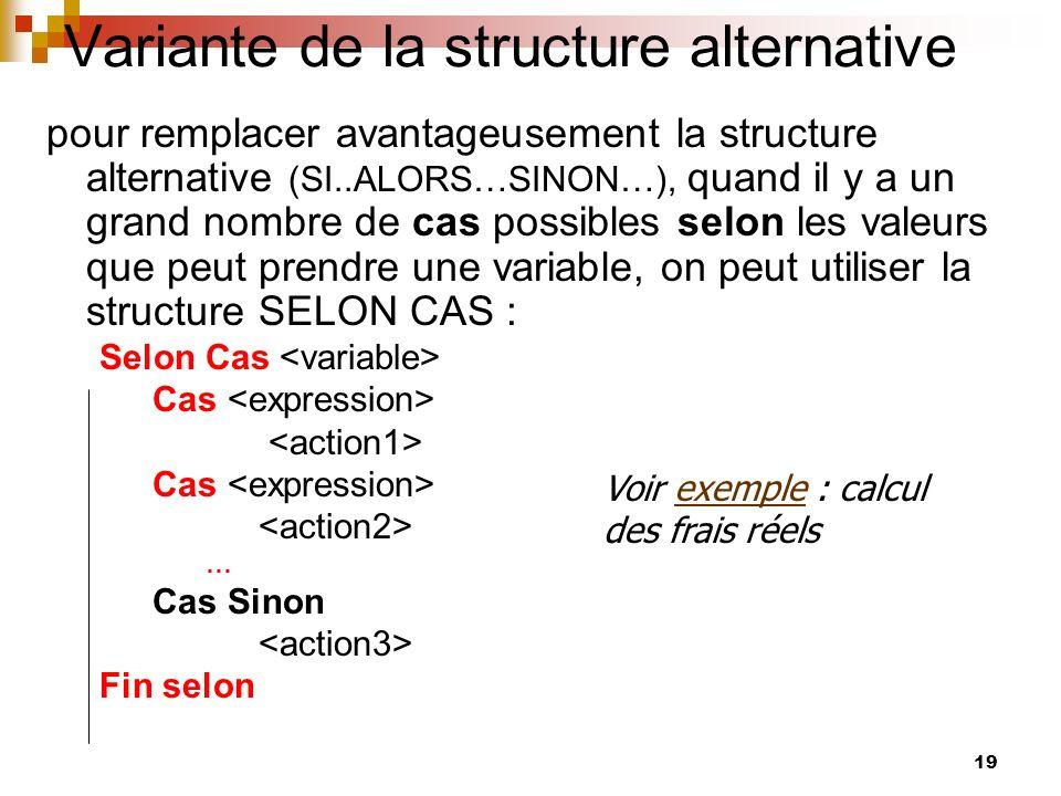 19 Variante de la structure alternative pour remplacer avantageusement la structure alternative (SI..ALORS…SINON…), quand il y a un grand nombre de ca