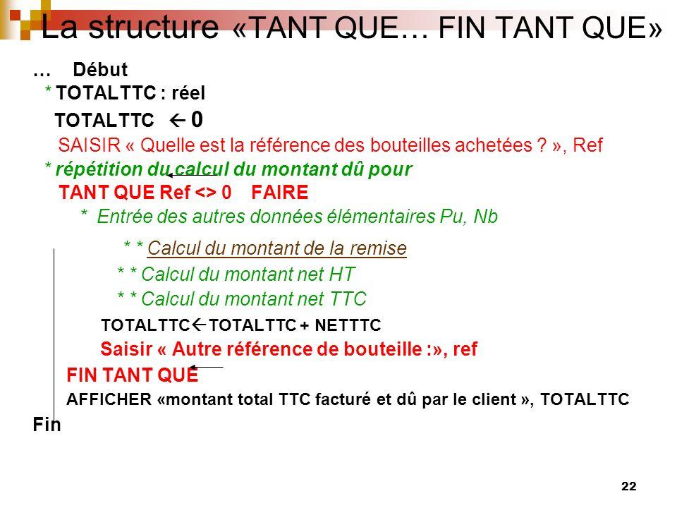 22 … Début * TOTALTTC : réel TOTALTTC 0 SAISIR « Quelle est la référence des bouteilles achetées ? », Ref * répétition du calcul du montant dû pour TA
