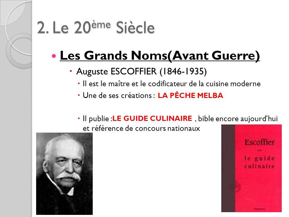 2. Le 20ème Siècle Les Grands Noms(Avant Guerre) Auguste ESCOFFIER (1846-1935) Il est le maître et le codificateur de la cuisine moderne Une de ses cr
