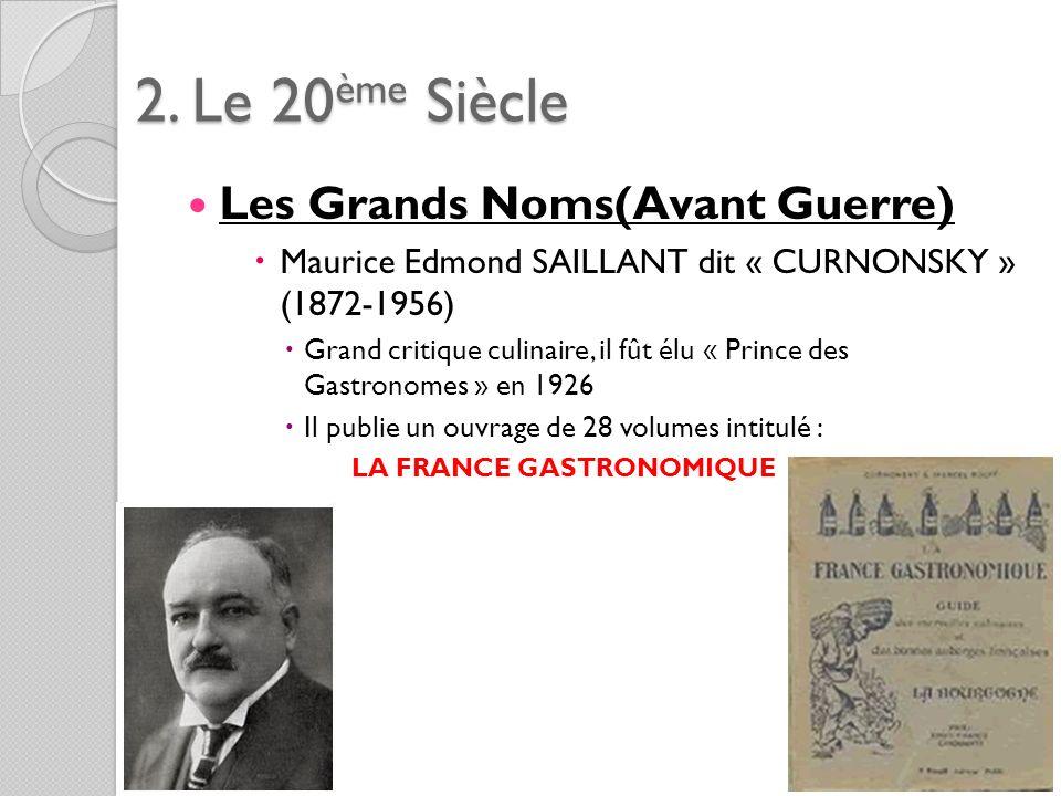 2. Le 20ème Siècle Les Grands Noms(Avant Guerre) Maurice Edmond SAILLANT dit « CURNONSKY » (1872-1956) Grand critique culinaire, il fût élu « Prince d
