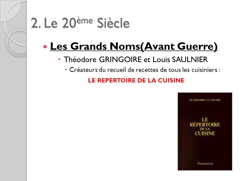 2. Le 20ème Siècle Les Grands Noms(Avant Guerre) Théodore GRINGOIRE et Louis SAULNIER Créateurs du recueil de recettes de tous les cuisiniers : LE REP