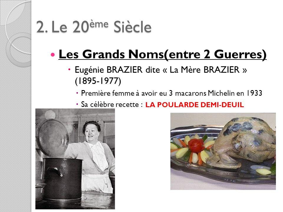 2. Le 20ème Siècle Les Grands Noms(entre 2 Guerres) Eugénie BRAZIER dite « La Mère BRAZIER » (1895-1977) Première femme à avoir eu 3 macarons Michelin