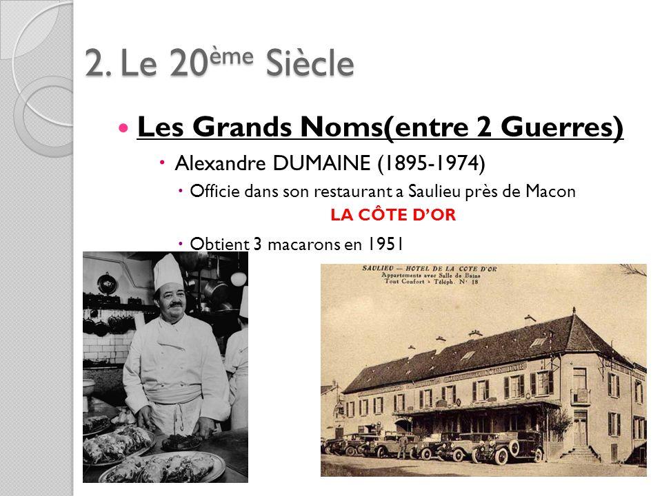 2. Le 20ème Siècle Les Grands Noms(entre 2 Guerres) Alexandre DUMAINE (1895-1974) Officie dans son restaurant a Saulieu près de Macon Obtient 3 macaro