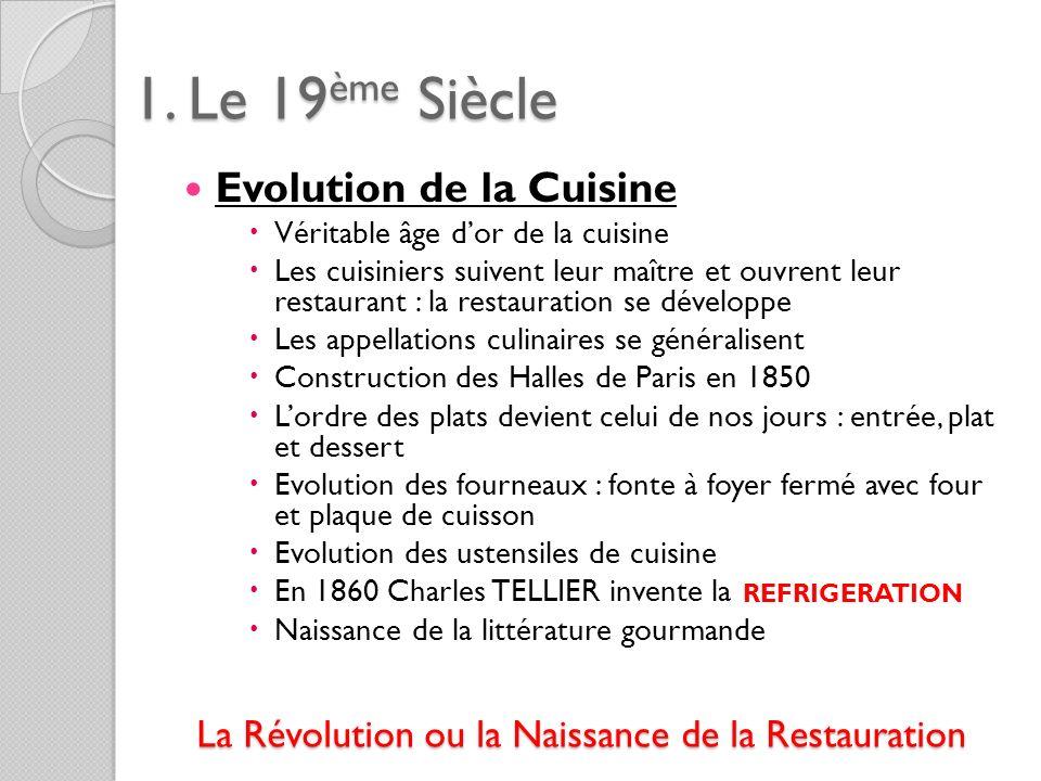 1. Le 19ème Siècle Evolution de la Cuisine Véritable âge dor de la cuisine Les cuisiniers suivent leur maître et ouvrent leur restaurant : la restaura